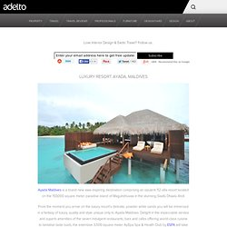 Luxury Resort Ayada, Maldives & Luxury Furniture, Property, Travel & Interior Design | Adelto - StumbleUpon