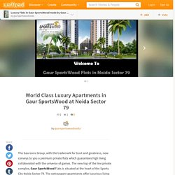 Luxury Flats in Gaur SportsWood made by Gaur Group in Noida - World Class Luxury Apartments in Gaur SportsWood at Noida Sector 79