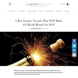 6 Key Luxury Trends That Will Make Or Break Brands In 2016