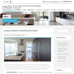 Luxury Condos in Yorkville and around – Hazelton Real Estate