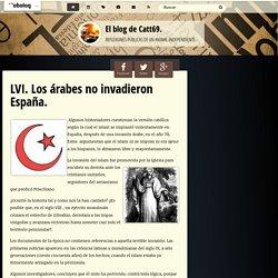 LVI. Los árabes no invadieron España.