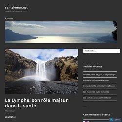 La Lymphe, son rôle majeur dans la santé – santeleman.net