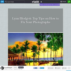 Lynn Blodgett: Top Tips on How to Fix Your Photographs