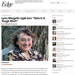 "Lynn Margulis 1938-2011 ""Gaia Is A Tough Bitch"""