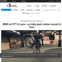 BMX et VTT à Lyon : un bike park indoor ouvert à tous