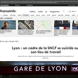 Lyon : un cadre de la SNCF se suicide sur son lieu de travail