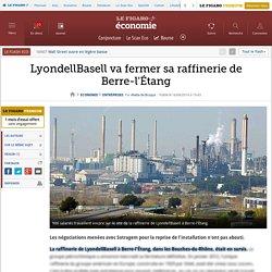 LyondellBasell va fermer sa raffinerie de Berre-l'Étang