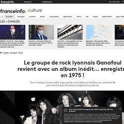 Le groupe de rock lyonnais Ganafoul revient avec un album inédit... enregistré en 1975 !