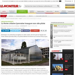 La ferme urbaine lyonnaise inaugure son site pilote - 21/10/16