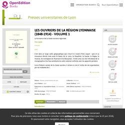 Les Ouvriers de la région lyonnaise (1848-1914) - Volume 1 - Presses universitaires de Lyon