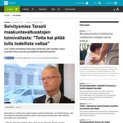 """Selvitysmies Tarasti maakuntavaltuustojen toimivallasta: """"Totta kai pitää tulla todellista valtaa"""""""