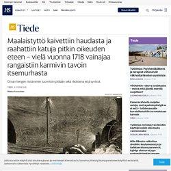 Maalaistyttö kaivettiin haudasta ja raahattiin katuja pitkin oikeuden eteen – vielä vuonna 1718 vainajaa rangaistiin karmivin tavoin itsemurhasta