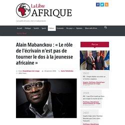Alain Mabanckou: «Le rôle de l'écrivain n'est pas de tourner le dos à la jeunesse africaine»