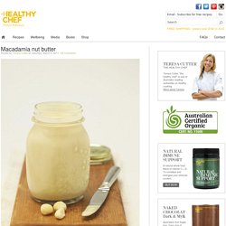 Macadamia nut butter : The Healthy Chef – Teresa Cutter