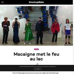 Macaigne met le feu au lac - Les Inrocks : magazine et actualité culturelle en continu