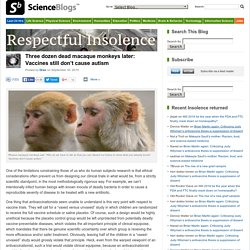 Three dozen dead macaque monkeys later: Vaccines still don't cause autism