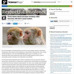 Three dozen dead macaque monkeys later: Vaccines still don't cause autism