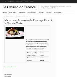 Macaron et Bavaroise de Fromage Blanc à la Tomate Verte
