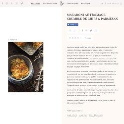 Macaroni au fromage, crumble de chips & parmesan