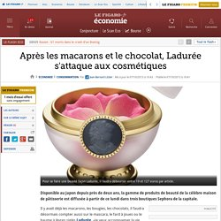 Après les macarons et le chocolat, Ladurée s'attaque aux cosmétiques