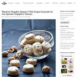 Macarons Roquefort, Banane & Noix {Coques à la poudre de noix, Ganache Roquefort & Banane}