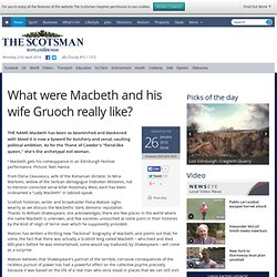 What were Macbeth and his wife Gruoch really like? - News