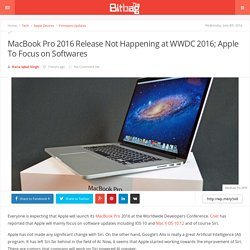 MacBook Pro 2016 Release Not Happening at WWDC 2016; Apple To Focus on Softwares - The Bitbag