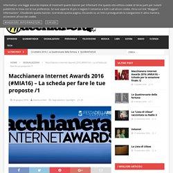 Macchianera Internet Awards 2016 (#MIA16) – La scheda per fare le tue proposte /1 – Macchianera