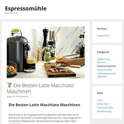 □ Die Besten Latte Macchiato Maschinen - Espressomühle