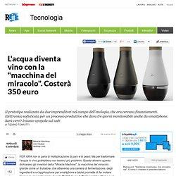 """L'acqua diventa vino con la """"macchina del miracolo"""". Costerà 350 euro"""