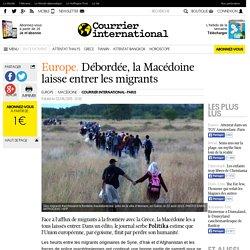 Europe. Débordée, la Macédoine laisse entrer les migrants
