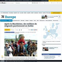 Après la Macédoine, des milliers de migrants parviennent en Serbie