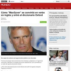 """Cómo """"MacGyver"""" se convirtió en verbo en inglés y entró al diccionario Oxford - BBC Mundo"""