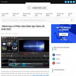 【Mách bạn】6 Phần mềm Biên tập Video tốt nhất 2021 - Nơi Review