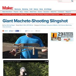 Make: Online | Giant Machete-Shooting Slingshot