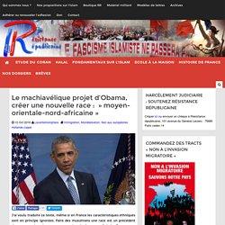 """Le machiavélique projet d'Obama, créer une nouvelle race : """" moyen-orientale-nord-africaine"""""""