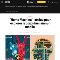 """""""Homo Machina"""" : un jeu pour explorer le corps humain sur mobile - Télévision"""