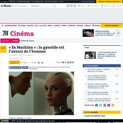 «Ex Machina» : la gynoïde est l'avenir de l'homme