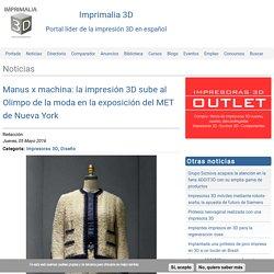Manus x machina: la impresión 3D sube al Olimpo de la moda en la exposición del MET de Nueva York