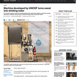 Machine developed by UNICEF turns sweat into drinking water