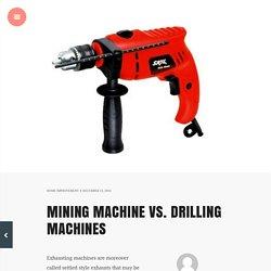 Mining Machine Vs. Drilling Machines – Heidis Pan Cakes