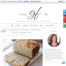 Skinny GF Chef healthy and great tasting gluten free recipes: Best Chia Grain Free Bread in the Bread Machine! gluten free
