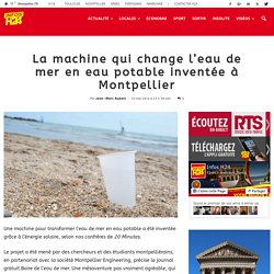 La machine qui change l'eau de mer en eau potable inventée à Montpellier