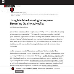 Using Machine Learning to Improve Streaming Quality at Netflix