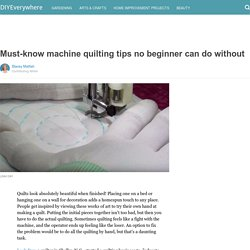 Must-know machine quilting tips no beginner can do without