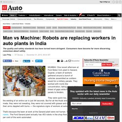 Man vs Machine: Robots are replacing workers in auto plants in India, Auto News, ET Auto