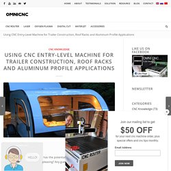 CNC Entry Level Machine for Trailer Construction & Roof Racks