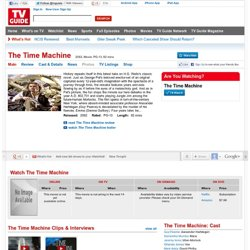 The Time Machine Trailer, Reviews and Schedule for The Time Machine | TVGuide.com