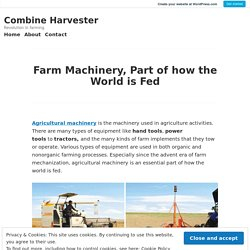 Farm Machinery, Part of how the World is Fed – Combine Harvester