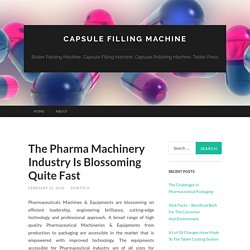 The Pharma Machinery Industry Is Blossoming Quite Fast